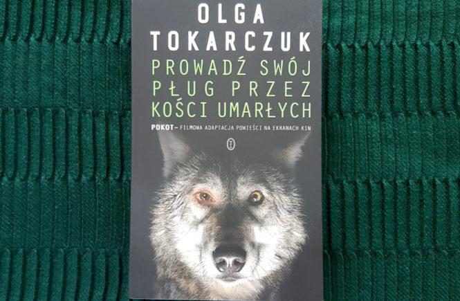 Olga Tokarczuk PROWADŹ SWÓJ PŁUG PRZEZ KOŚCI UMARŁYCH.